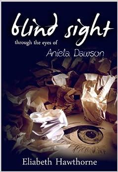 Blind Sight Through the Eyes of Aniela Dawson by [Hawthorne, Eliabeth]