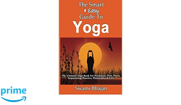 The Smart & Easy Guide To Yoga: The Ultimate Yoga Book For ...