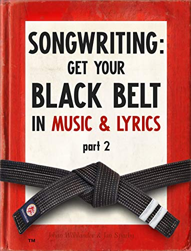 Music Part Writing - Songwriting: Get Your Black Belt in Music & Lyrics, Part 2 (Black Belt in Music Book Series)