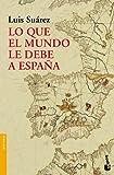 Lo que el mundo le debe a España (Divulgación. Historia)