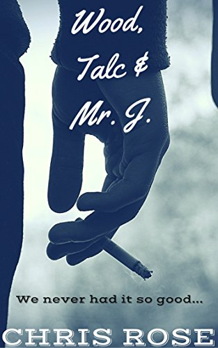 Wood, Talc and Mr. J: We never had it so good... (The Rowlings Years Book 1)