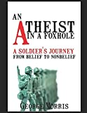 An Atheist In A Foxhole: A Soldier's Journey From Belief To Non-Belief