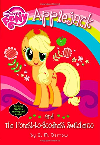 My Little Pony: Applejack and the Honest-to-Goodness Switcheroo (My Little Pony (Little, Brown & Company))