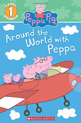 Around the World with Peppa (Peppa Pig) (Scholastic Reader, Level 1)
