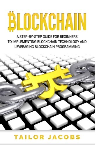 Blockchain: A Step-By-Step Guide For Beginners To Implementing Blockchain Technology And Leveraging Blockchain Programming