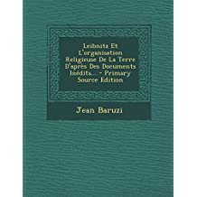 Leibnitz Et L'Organisation Religieuse de La Terre D'Apres Des Documents Inedits...