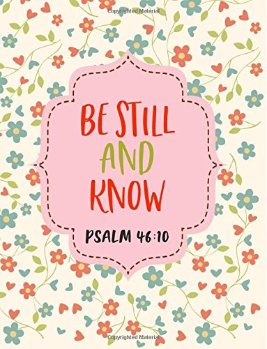 Download Psalm 46:10 Be Still and Know: Composition Book Journal 8.5 X 11 Large - Simple Flowers (Journals To Write In Lined Pages - Simple Flowers) (Volume 15) ebook