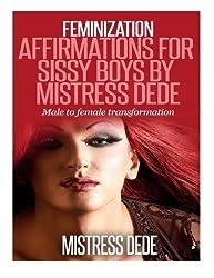 Feminization Affirmations for Sissy Boys by Mistress Dede: Male to Female Transformation (Sissy Boy Feminization Training)
