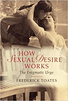How Sexual Desire Works - The Enigmatic Urge [PDF]