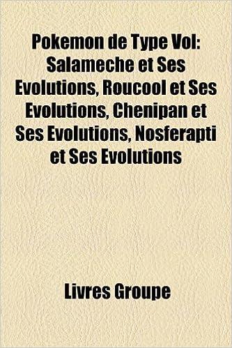 Téléchargement Pokemon de Type Vol: Salameche Et Ses Evolutions, Roucool Et Ses Evolutions, Chenipan Et Ses Evolutions, Nosferapti Et Ses Evolutions pdf epub