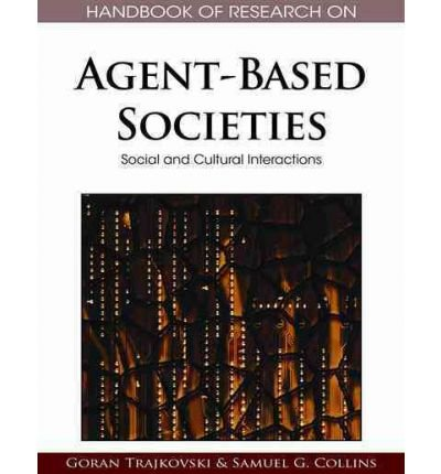 [(Handbook of Research on Agent-based Societies: Social and Cultural Interactions )] [Author: Goran Trajkovski] [Apr-2011]