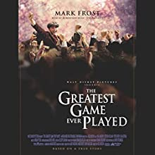 The Greatest Game Ever Played: Harry Vardon, Francis Ouimet, and the Birth of Modern Golf Audiobook by Mark Frost Narrated by Robertson Dean