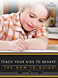 img - for Teach Your Kids to Behave: The How-To Guide book / textbook / text book