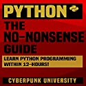 Python: The No-Nonsense Guide Audiobook by  Cyberpunk University Narrated by Kevin Theis