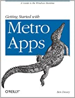 Getting Started with Metro Apps: A Guide to the Windows Runtime Front Cover
