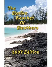 The Elusive Beaches Of Eleuthera 2007 Edition: Your Guide to the Hidden Beaches of this Bahamas Out-Island including Harbour Island