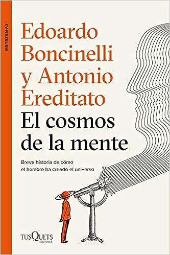 El cosmos de la mente de Edoardo Boncinelli y Antonio Ereditato