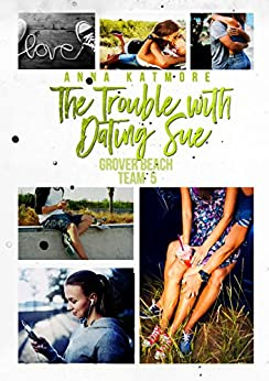 the trouble with dating sue anna katmore Dating trouble ebook never trust a twin sue wants ethan, and chris wants sue drawn to ethan and intrigued by chris, susan miller finds herself caught between.