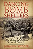 Dancing in Bomb Shelters, Johanna Wycoff, 1450207596