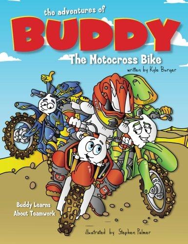 The Adventures of Buddy the Motocross Bike: Buddy Learns Teamwork Paperback – August 1, 2017 Kyle Burger CreateSpace 1546688196 Children: Grades 3-4