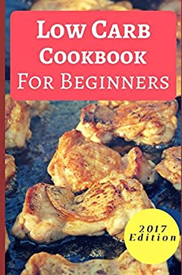 Low Carb Cookbook For Beginners: Delicious Low Carb Recipes For Beginners (Quick And Easy Low Carb Recipes)