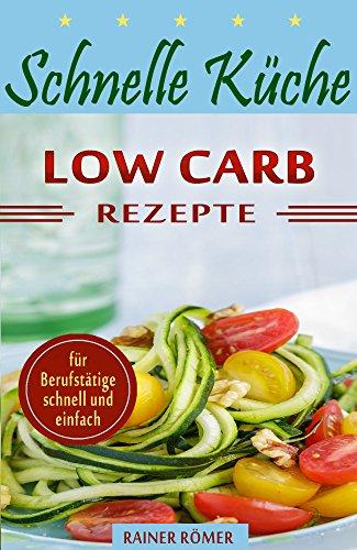 Schnelle Küche: Low Carb (lecker, Schnell, Einfach Und Gesund!) (