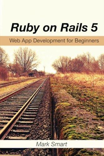 Ruby on Rails 5 : Web App Development for Beginners: By
