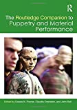 The Routledge Companion to Puppetry and Material Performance, , 0415705401