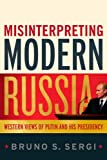 Misinterpreting Modern Russia : Western Views of Putin and His Presidency, Sergi, Bruno S., 0826427723