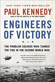 Engineers of Victory: The Problem Solvers Who Turned The Tide in the Second World War by [Kennedy, Paul]