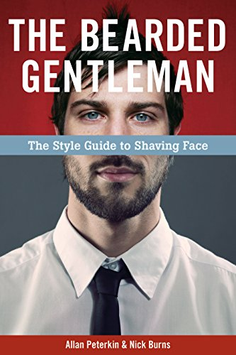 The Bearded Gentleman: The Style Guide to Shaving - Style Bearded Men