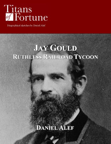 Jay Gould: Ruthless Railroad Tycoon (Titans of Fortune)