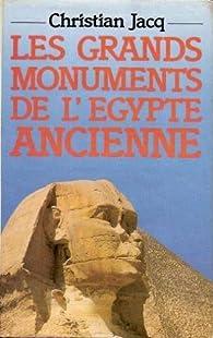 Les grands monuments de l'Egypte ancienne par Christian Jacq