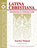 Latina Christiana: Introduction to Christian Latin, Book II, Teacher Manual (English and Latin Edition)