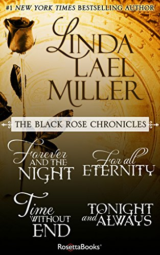 Linda Lael Miller's Black Rose Chronicles: Forever and the Night, For All Eternity, Time Without End, Tonight and Always ()