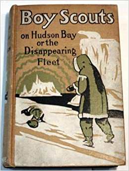 Book Boy Scouts on Hudson Bay, or the Disappearing Fleet (Boy Scout Stories [Ralphson], 13)