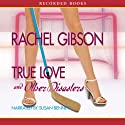 True Love and Other Disasters Audiobook by Rachel Gibson Narrated by Susan Bennett