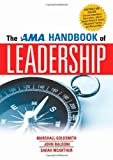 The AMA Handbook of Leadership, Marshall Goldsmith and John Baldoni, 081441513X