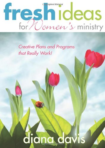 Fresh Ideas For Women's Ministry: Creative Plans and Programs that Really Work!