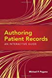 Authoring Patient Records : An Interactive Guide, Pagano, Michael P., 0763763217