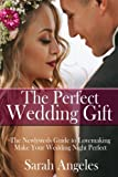The Perfect Wedding Gift: The Newlywed's Guide to Lovemaking. Make Your Wedding Night Perfect. (Wedding Gifts for the Couple, Wedding Gifts, Kama Sutra, Kama Sutra with Pictures) (Volume 1)
