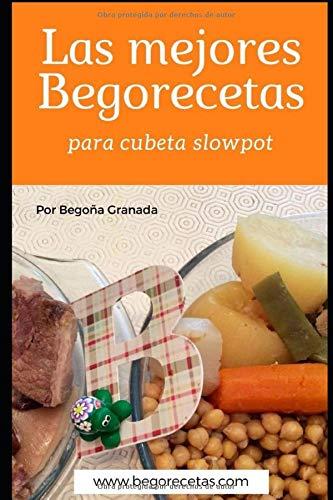 Las mejores Begorecetas para cubeta slowpot: Recetas a fuego lento con ollas programables y cubeta slowpot: Amazon.es: Granada, Begoña: Libros
