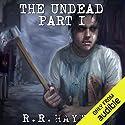 The Undead: Part 1 Hörbuch von R. R. Haywood Gesprochen von: Dan Morgan