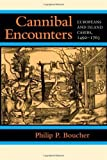 Cannibal Encounters: Europeans And Island Caribs, 1492-1763 (Johns Hopkins Studies In Atlantic History And Culture) By Boucher, Philip P. [2009]