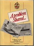 A Problem Shared . . . : A History of the Institute of London Underwriters, 1884-1984, Hewer, Christopher, 0900886919