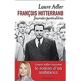 François Mitterrand, Journées particulières (COLL GDES BIOGR)