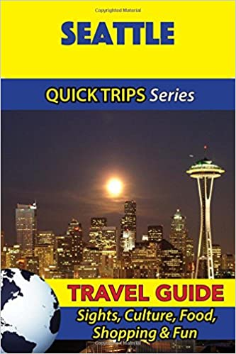 Seattle Travel Guide (Quick Trips Series): Sights, Culture, Food, Shopping and Fun