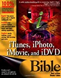 iTunes, iPhoto, iMovie, and iDVD Bible