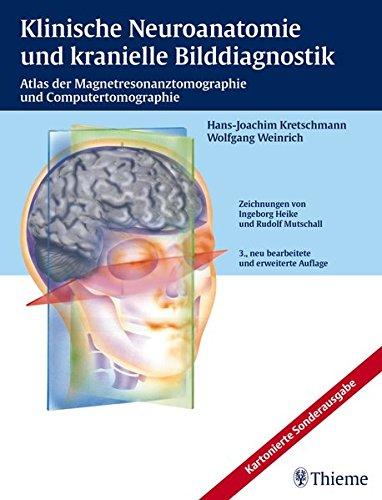 Klinische Neuroanatomie und kranielle Bilddiagnostik: Atlas der Magnetresonanztomographie und Computertomographie