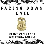 Facing Down Evil: Life on the Edge as an FBI Hostage Negotiator | Clint Van Zandt,Daniel Paisner